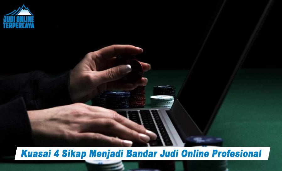 Kuasai 4 Sikap Menjadi Bandar Judi Online Profesional