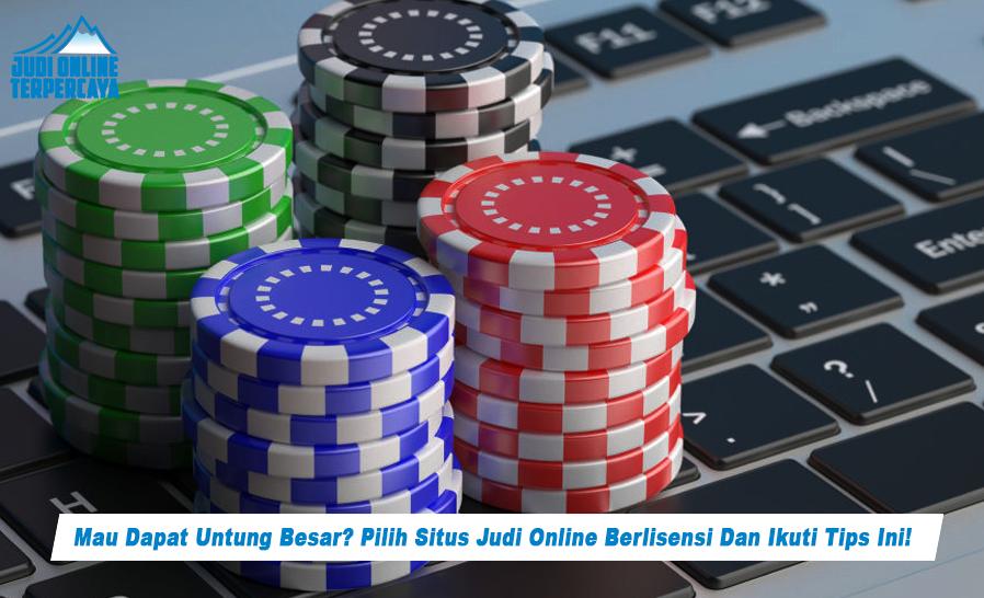 Mau Dapat Untung Besar Pilih Situs Judi Online Berlisensi Dan Ikuti Tips Ini!